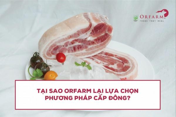 Tại sao ORFARM lại lựa chọn phương pháp bảo quản thịt là CẤP ĐÔNG?