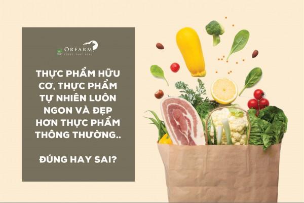 Giải đáp thắc mắc: Thực phẩm hữu cơ, thực phẩm tự nhiên luôn ngon và đẹp hơn thực phẩm thông thường?
